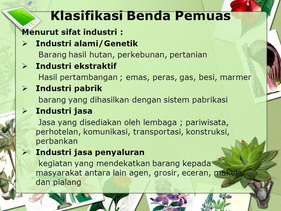 Klasifikasi Benda Pemuas Menurut sifat industri :  Industri alami/Genetik Barang hasil hutan, perkebunan, pertanian  Industri ekstraktif Hasil perta