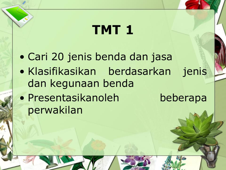TMT 1 Cari 20 jenis benda dan jasa Klasifikasikan berdasarkan jenis dan kegunaan benda Presentasikanoleh beberapa perwakilan