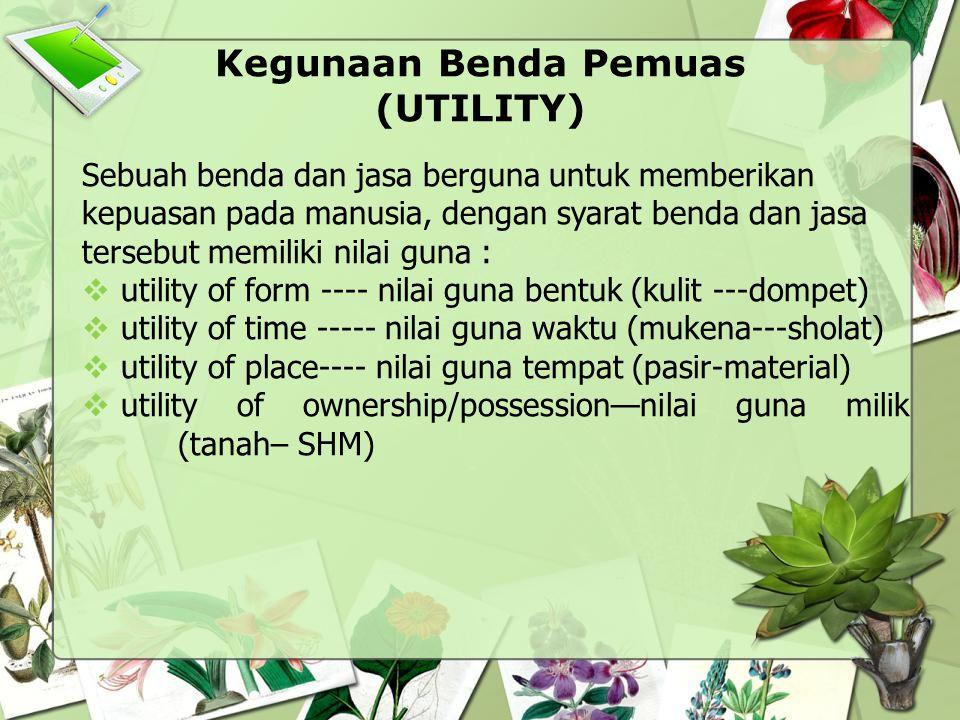 Kegunaan Benda Pemuas (UTILITY) Sebuah benda dan jasa berguna untuk memberikan kepuasan pada manusia, dengan syarat benda dan jasa tersebut memiliki n