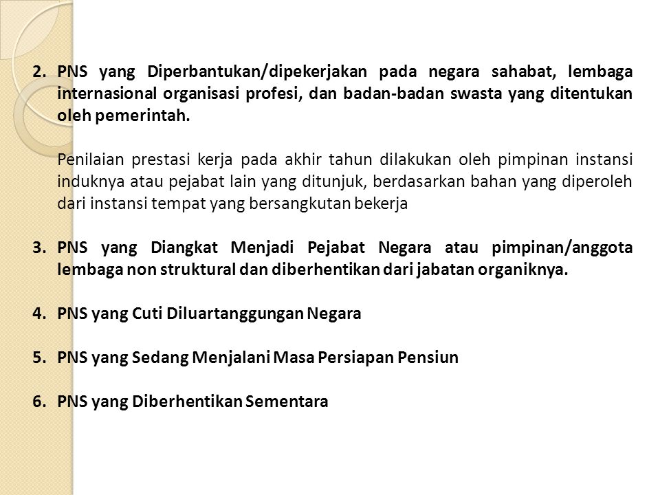 2.PNS yang Diperbantukan/dipekerjakan pada negara sahabat, lembaga internasional organisasi profesi, dan badan-badan swasta yang ditentukan oleh pemer