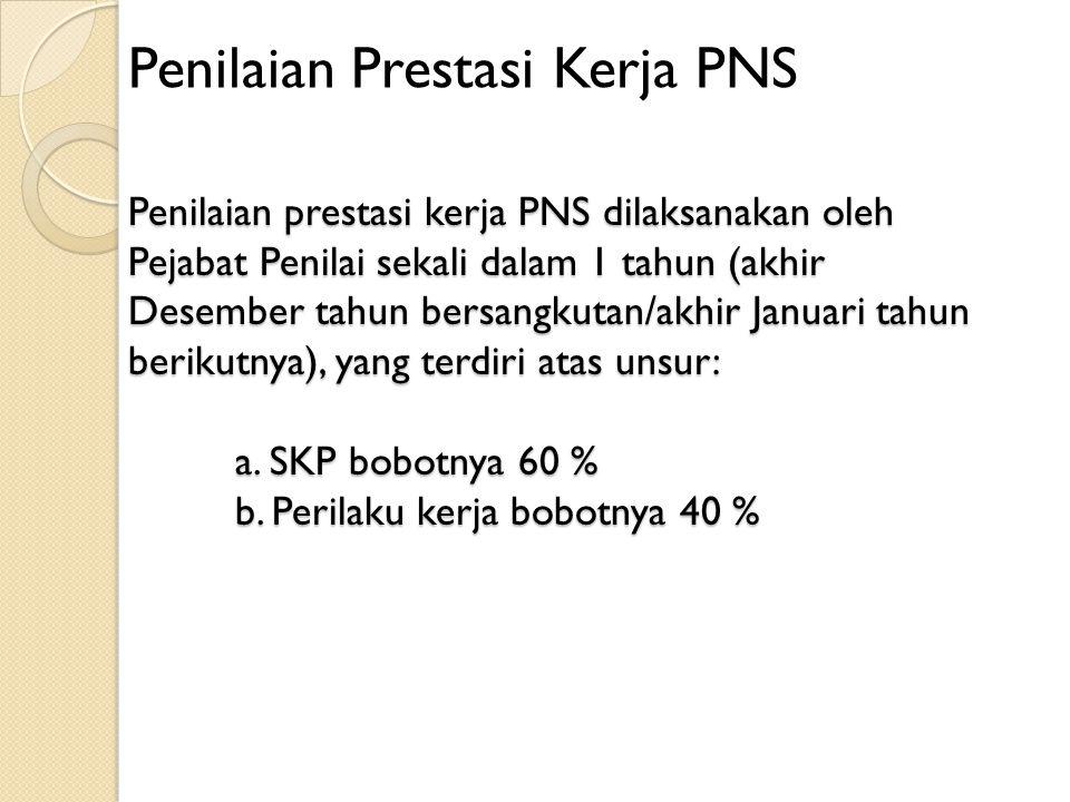 Penilaian prestasi kerja PNS dilaksanakan oleh Pejabat Penilai sekali dalam 1 tahun (akhir Desember tahun bersangkutan/akhir Januari tahun berikutnya)