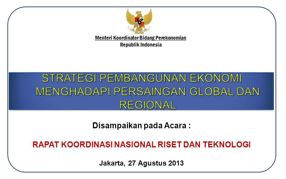 Menteri Koordinator Bidang Perekonomian Republik Indonesia Disampaikan pada Acara : RAPAT KOORDINASI NASIONAL RISET DAN TEKNOLOGI Jakarta, 27 Agustus