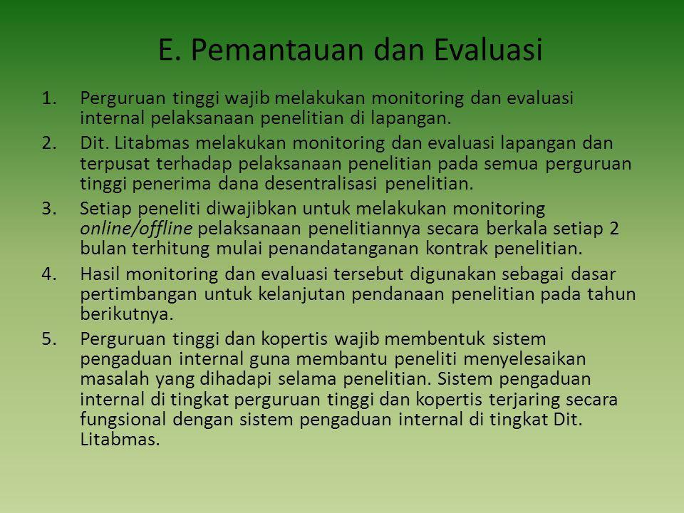 E. Pemantauan dan Evaluasi 1.Perguruan tinggi wajib melakukan monitoring dan evaluasi internal pelaksanaan penelitian di lapangan. 2.Dit. Litabmas mel