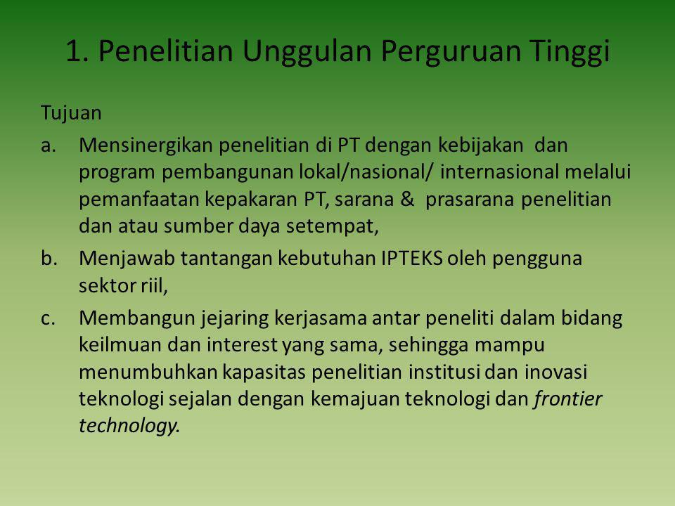 1. Penelitian Unggulan Perguruan Tinggi Tujuan a.Mensinergikan penelitian di PT dengan kebijakan dan program pembangunan lokal/nasional/ internasional