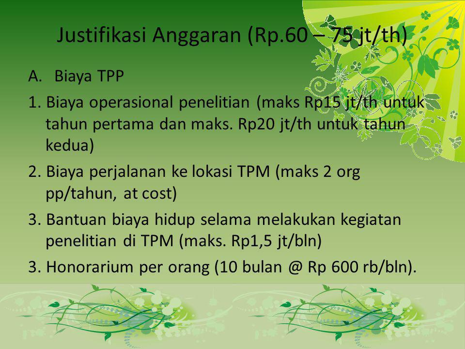 Justifikasi Anggaran (Rp.60 – 75 jt/th) A.Biaya TPP 1. Biaya operasional penelitian (maks Rp15 jt/th untuk tahun pertama dan maks. Rp20 jt/th untuk ta