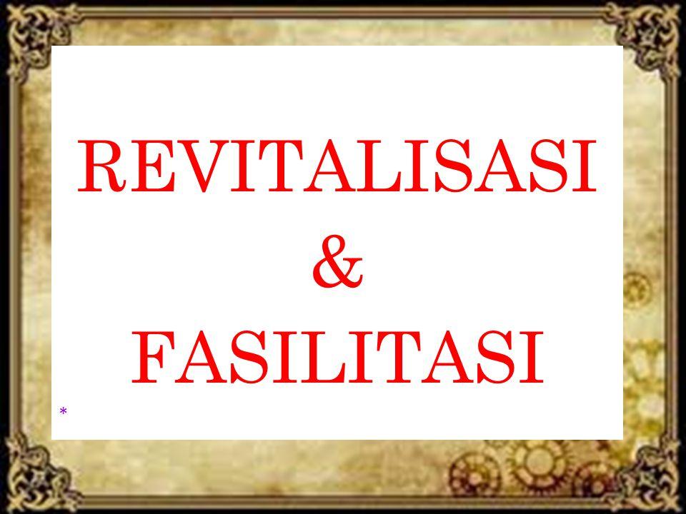 REVITALISASI & FASILITASI *