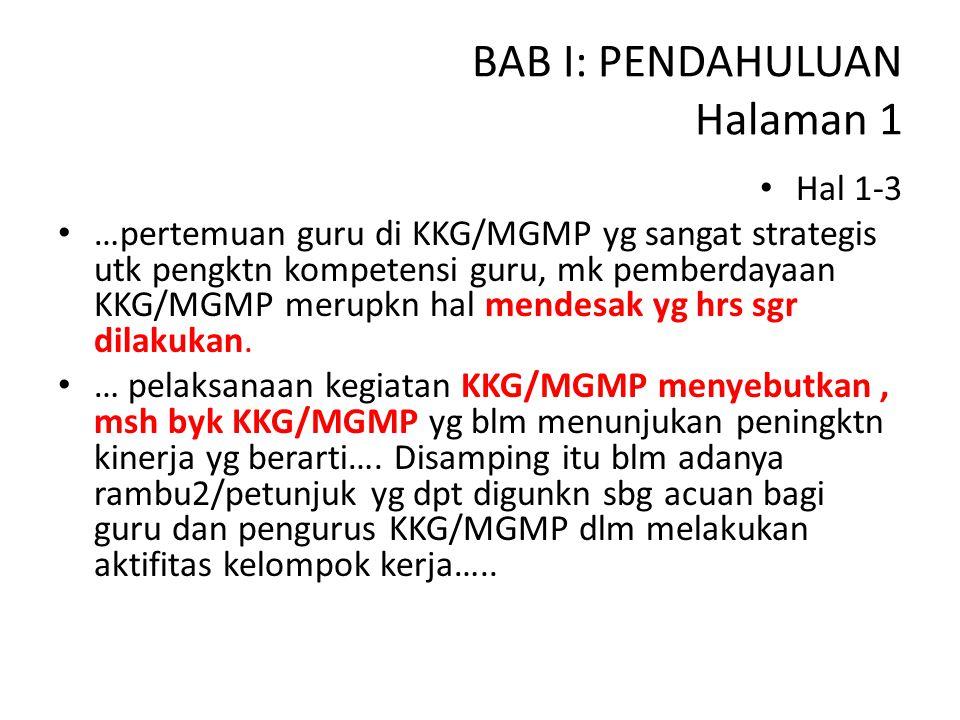 BAB I: PENDAHULUAN Halaman 1 Hal 1-3 …pertemuan guru di KKG/MGMP yg sangat strategis utk pengktn kompetensi guru, mk pemberdayaan KKG/MGMP merupkn hal
