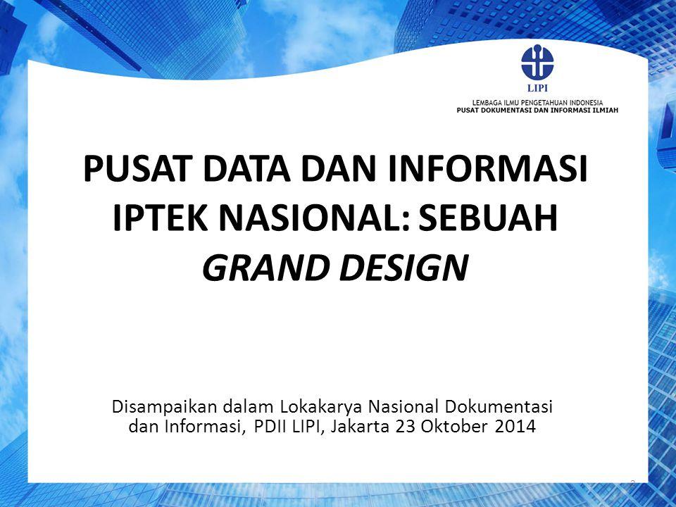 Disampaikan dalam Lokakarya Nasional Dokumentasi dan Informasi, PDII LIPI, Jakarta 23 Oktober 2014 PUSAT DATA DAN INFORMASI IPTEK NASIONAL: SEBUAH GRA