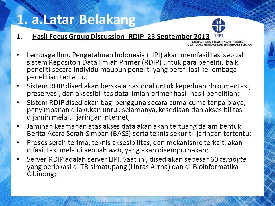 1. a.Latar Belakang 1.Hasil Focus Group Discussion RDIP 23 September 2013 Lembaga Ilmu Pengetahuan Indonesia (LIPI) akan memfasilitasi sebuah sistem R