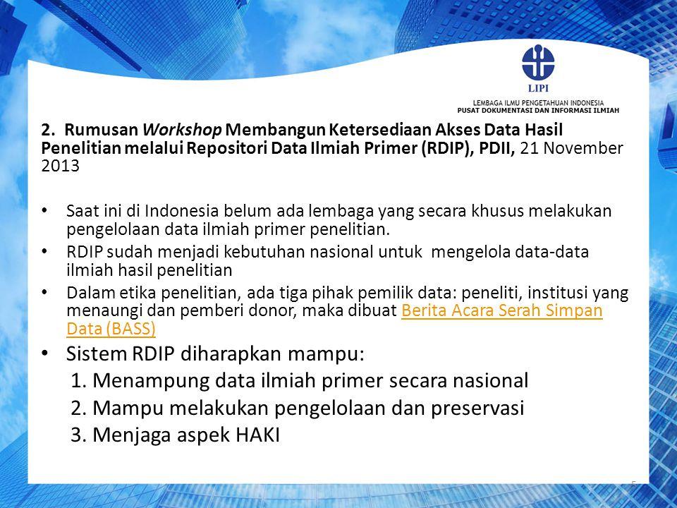 2. Rumusan Workshop Membangun Ketersediaan Akses Data Hasil Penelitian melalui Repositori Data Ilmiah Primer (RDIP), PDII, 21 November 2013 Saat ini d
