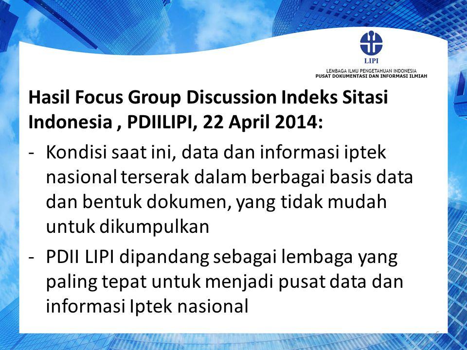 Hasil Focus Group Discussion Indeks Sitasi Indonesia, PDIILIPI, 22 April 2014: -Kondisi saat ini, data dan informasi iptek nasional terserak dalam ber