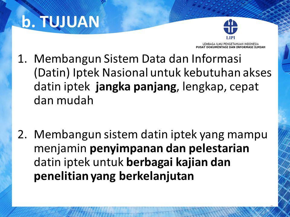 b. TUJUAN 1.Membangun Sistem Data dan Informasi (Datin) Iptek Nasional untuk kebutuhan akses datin iptek jangka panjang, lengkap, cepat dan mudah 2.Me