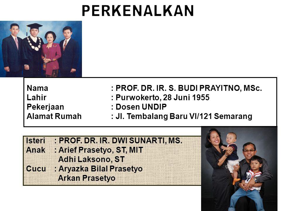 Isteri : PROF. DR. IR. DWI SUNARTI, MS. Anak: Arief Prasetyo, ST, MIT Adhi Laksono, ST Cucu: Aryazka Bilal Prasetyo Arkan Prasetyo Nama : PROF. DR. IR
