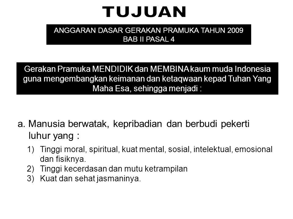 Gerakan Pramuka MENDIDIK dan MEMBINA kaum muda Indonesia guna mengembangkan keimanan dan ketaqwaan kepad Tuhan Yang Maha Esa, sehingga menjadi : a. Ma