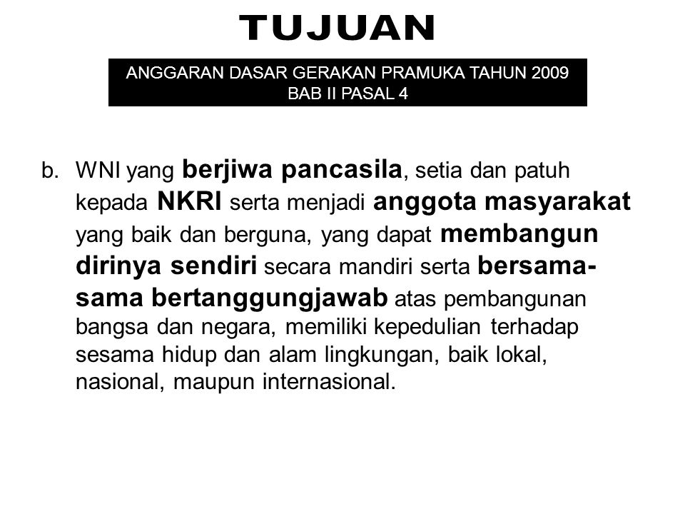 ANGGARAN DASAR GERAKAN PRAMUKA TAHUN 2009 BAB II PASAL 4 b.WNI yang berjiwa pancasila, setia dan patuh kepada NKRI serta menjadi anggota masyarakat ya