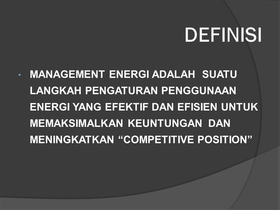 DEFINISI MANAGEMENT ENERGI ADALAH SUATU LANGKAH PENGATURAN PENGGUNAAN ENERGI YANG EFEKTIF DAN EFISIEN UNTUK MEMAKSIMALKAN KEUNTUNGAN DAN MENINGKATKAN
