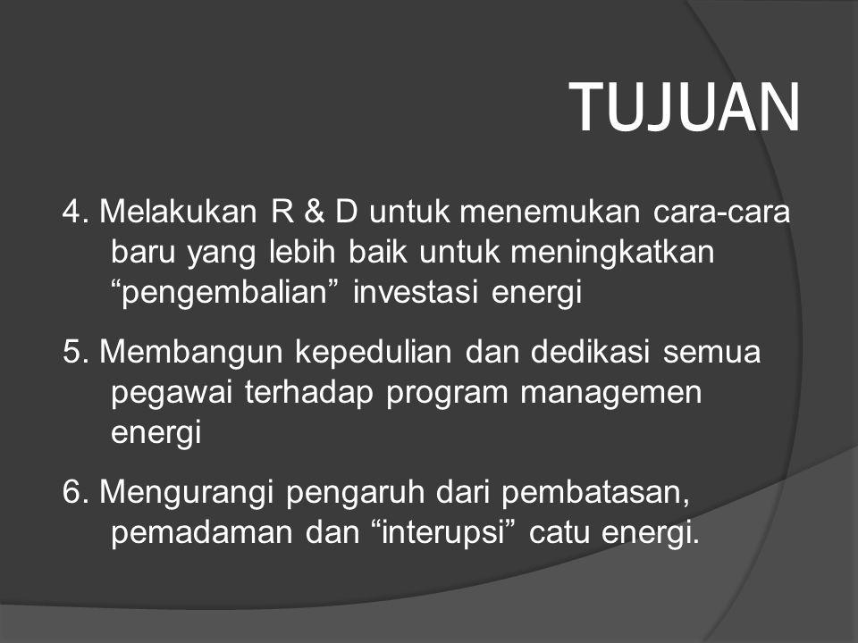"""TUJUAN 4. Melakukan R & D untuk menemukan cara-cara baru yang lebih baik untuk meningkatkan """"pengembalian"""" investasi energi 5. Membangun kepedulian da"""