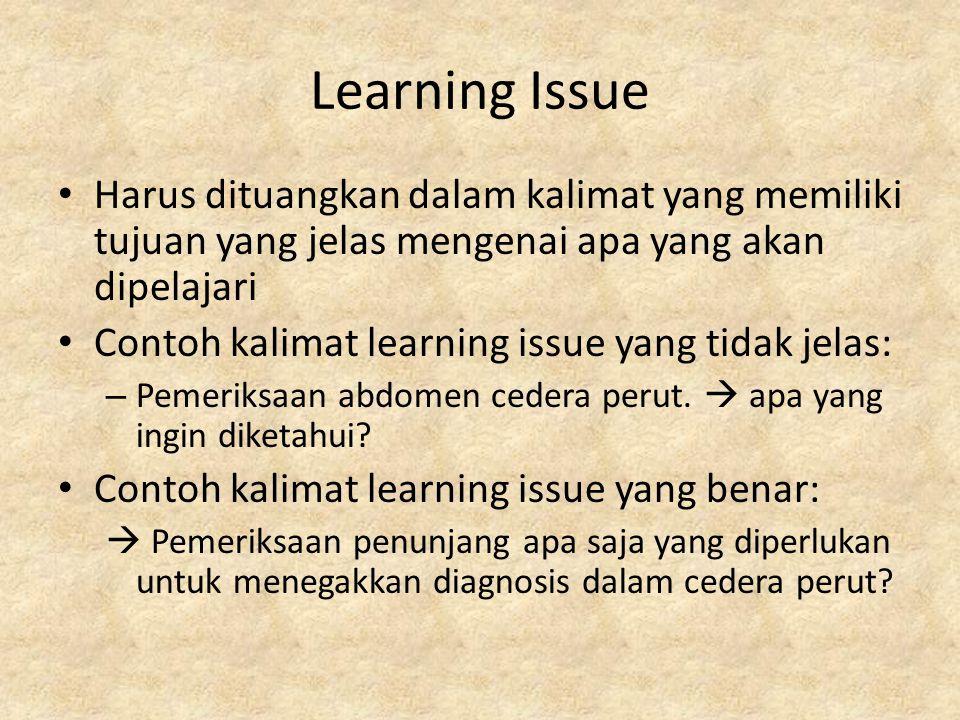 Learning Issue Harus dituangkan dalam kalimat yang memiliki tujuan yang jelas mengenai apa yang akan dipelajari Contoh kalimat learning issue yang tid