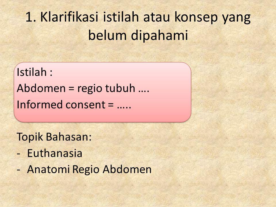 Istilah : Abdomen = regio tubuh …. Informed consent = ….. Topik Bahasan: -Euthanasia -Anatomi Regio Abdomen