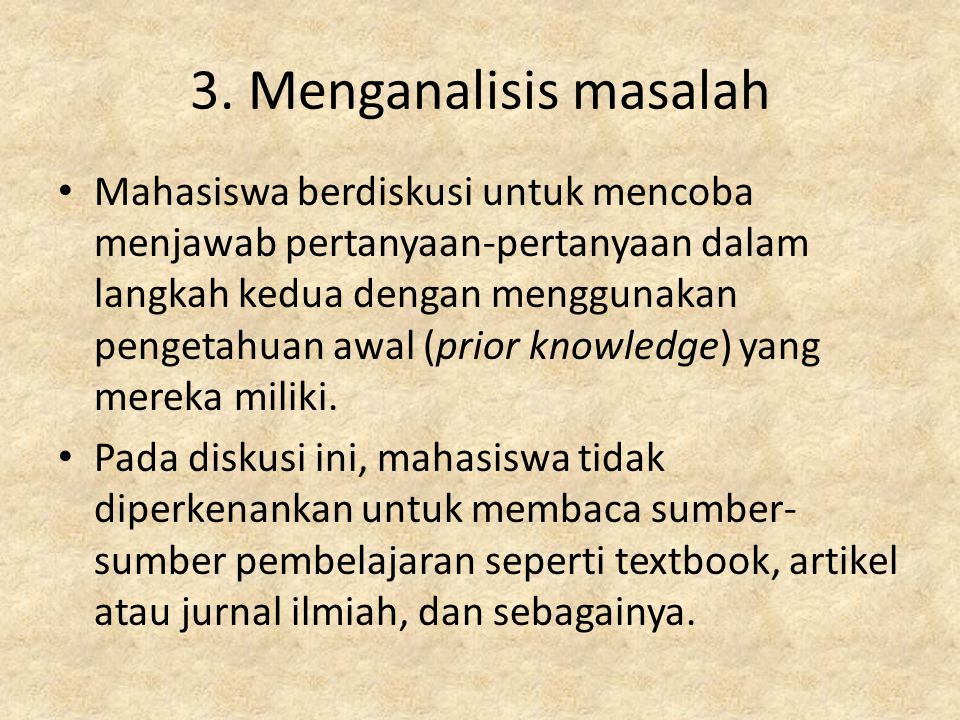 Mahasiswa berdiskusi untuk mencoba menjawab pertanyaan-pertanyaan dalam langkah kedua dengan menggunakan pengetahuan awal (prior knowledge) yang merek