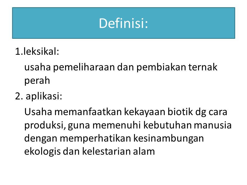 Definisi: 1.leksikal: usaha pemeliharaan dan pembiakan ternak perah 2. aplikasi: Usaha memanfaatkan kekayaan biotik dg cara produksi, guna memenuhi ke