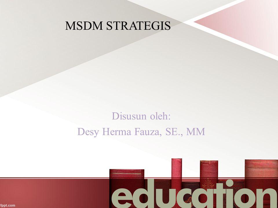 MSDM STRATEGIS Disusun oleh: Desy Herma Fauza, SE., MM