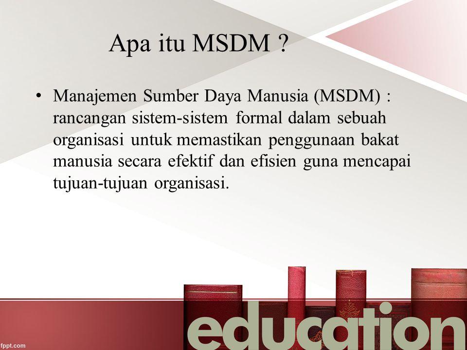 Apa itu MSDM ? Manajemen Sumber Daya Manusia (MSDM) : rancangan sistem-sistem formal dalam sebuah organisasi untuk memastikan penggunaan bakat manusia