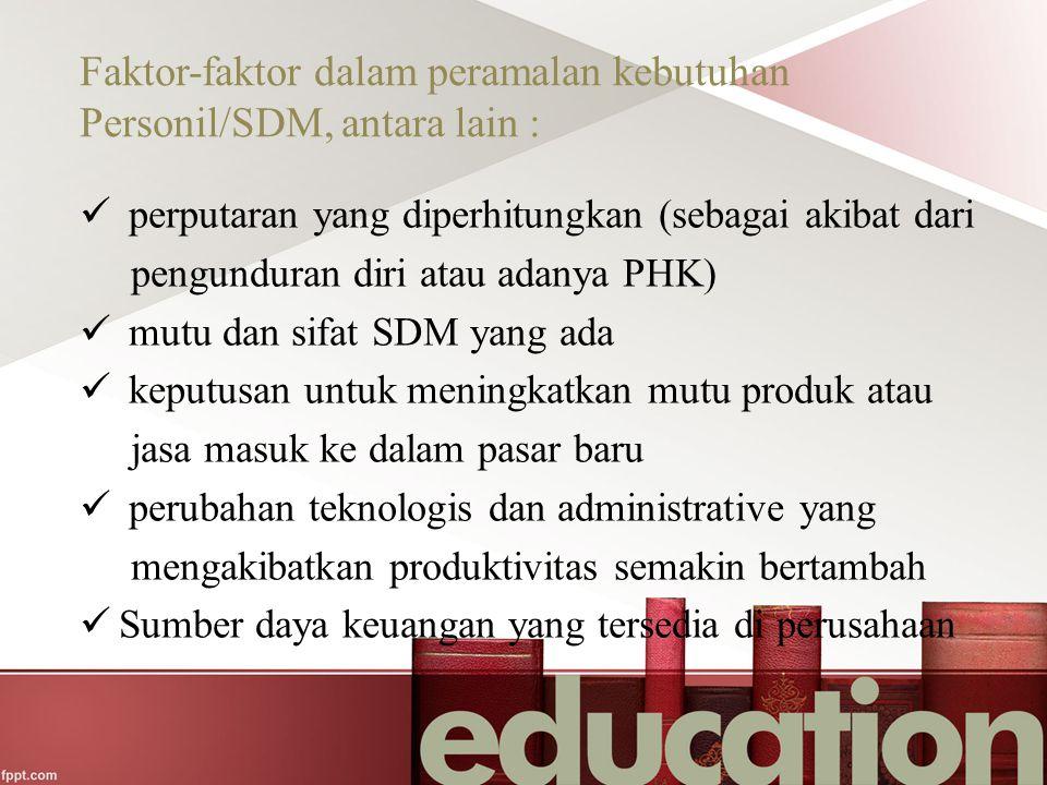 Faktor-faktor dalam peramalan kebutuhan Personil/SDM, antara lain : perputaran yang diperhitungkan (sebagai akibat dari pengunduran diri atau adanya P