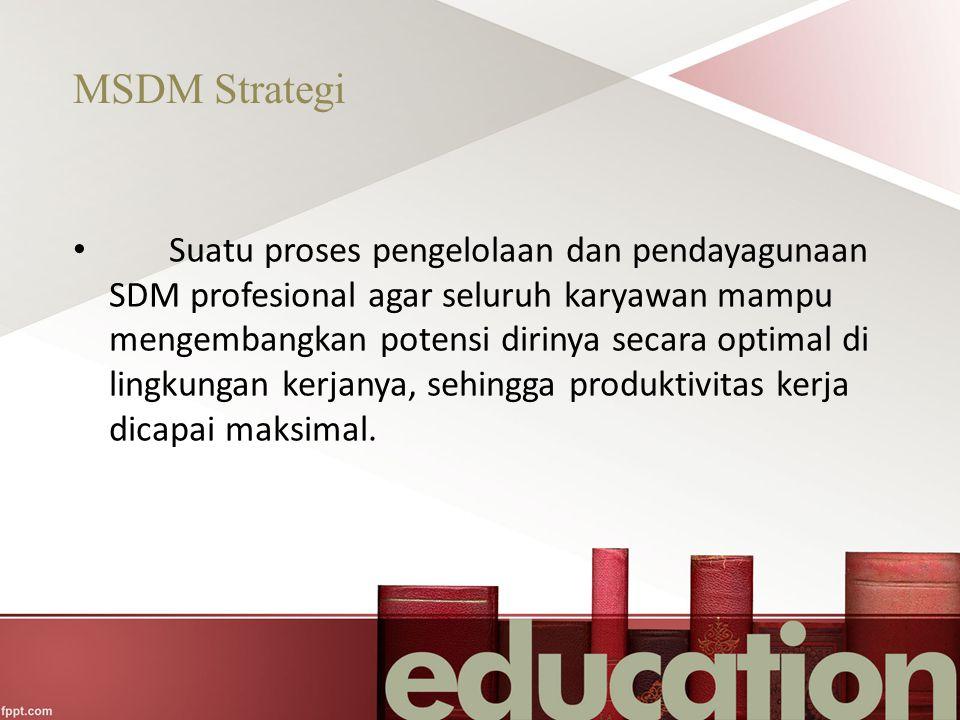 Tujuan MSDM Strategi Tujuan utama dari strategi SDM adalah untuk meningkatkan kinerja sekarang maupun yang akan datang secara berkesinambungan sehingga dapat mempertahankan keunggulan kompetitifnya.
