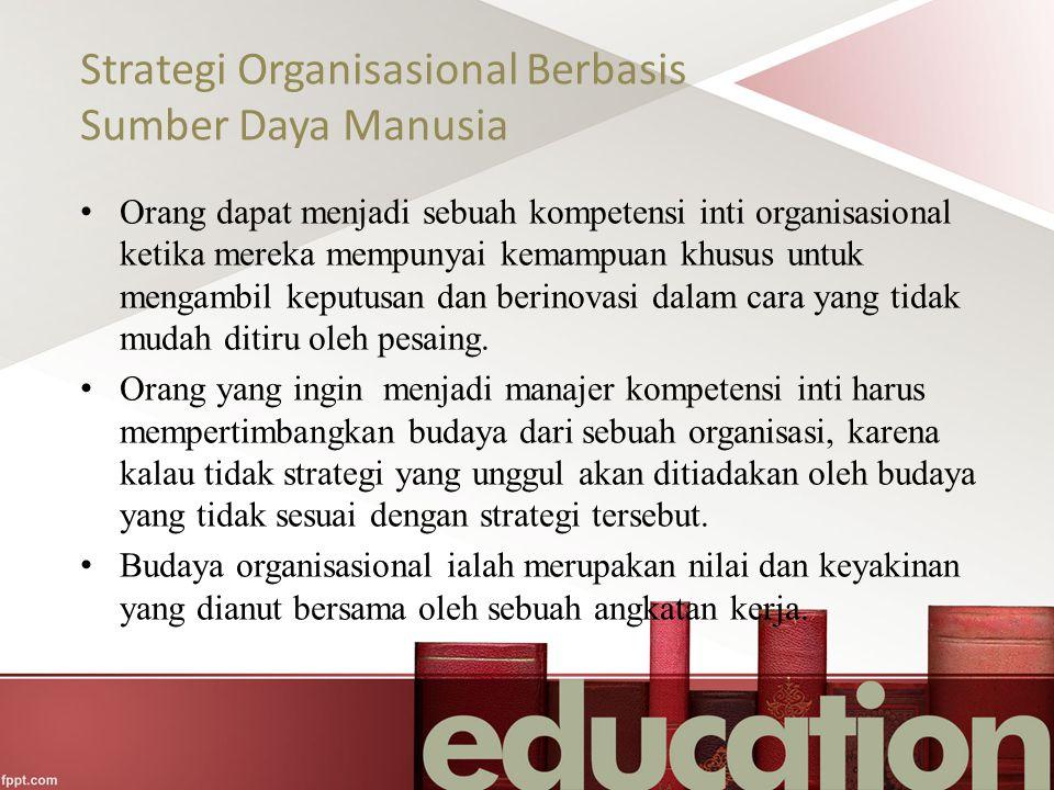 Strategi Organisasional Berbasis Sumber Daya Manusia Orang dapat menjadi sebuah kompetensi inti organisasional ketika mereka mempunyai kemampuan khusu