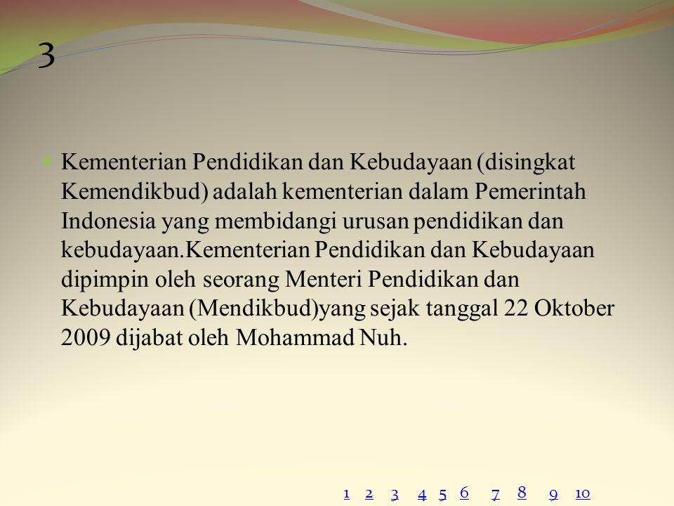 Departemen Pendidikan dan Kebudayaan (depdikbud) merupakan salah satu wahana dalam pengelolaan sistem pendidikan nasional.Tugas pokoknya yaitu menyelenggarakan sebagian tugas umum pemerintah dan pembangunan dibidang pendidikan dan kebudayaan.Atas dasar itu depdikbud bertanggung jawab terhadap pembinaan pendidikan dan kebudayaan di Indonesia.
