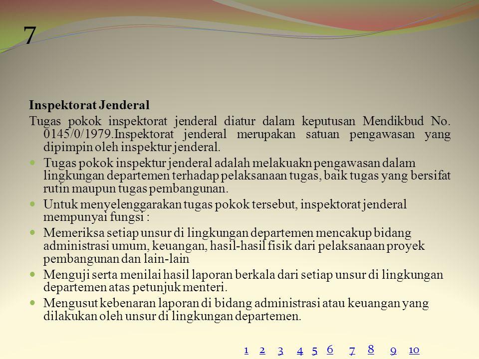 Inspektorat Jenderal Tugas pokok inspektorat jenderal diatur dalam keputusan Mendikbud No. 0145/0/1979.Inspektorat jenderal merupakan satuan pengawasa
