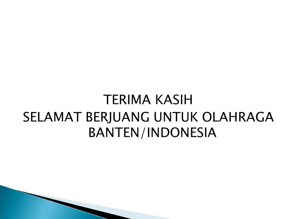 TERIMA KASIH SELAMAT BERJUANG UNTUK OLAHRAGA BANTEN/INDONESIA