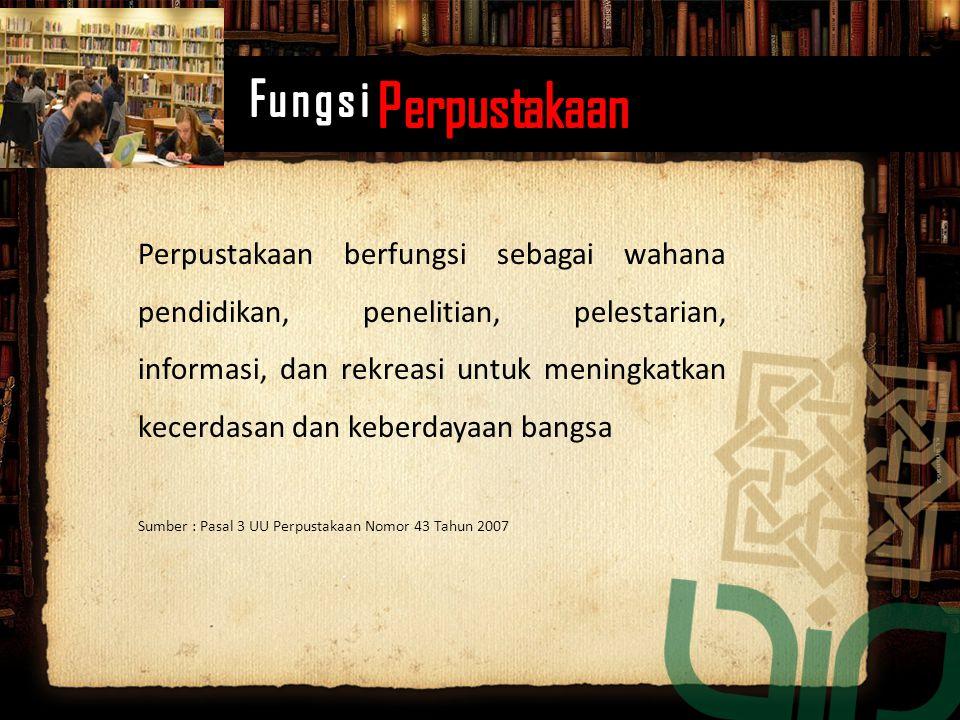Perpustakaan berfungsi sebagai wahana pendidikan, penelitian, pelestarian, informasi, dan rekreasi untuk meningkatkan kecerdasan dan keberdayaan bangs