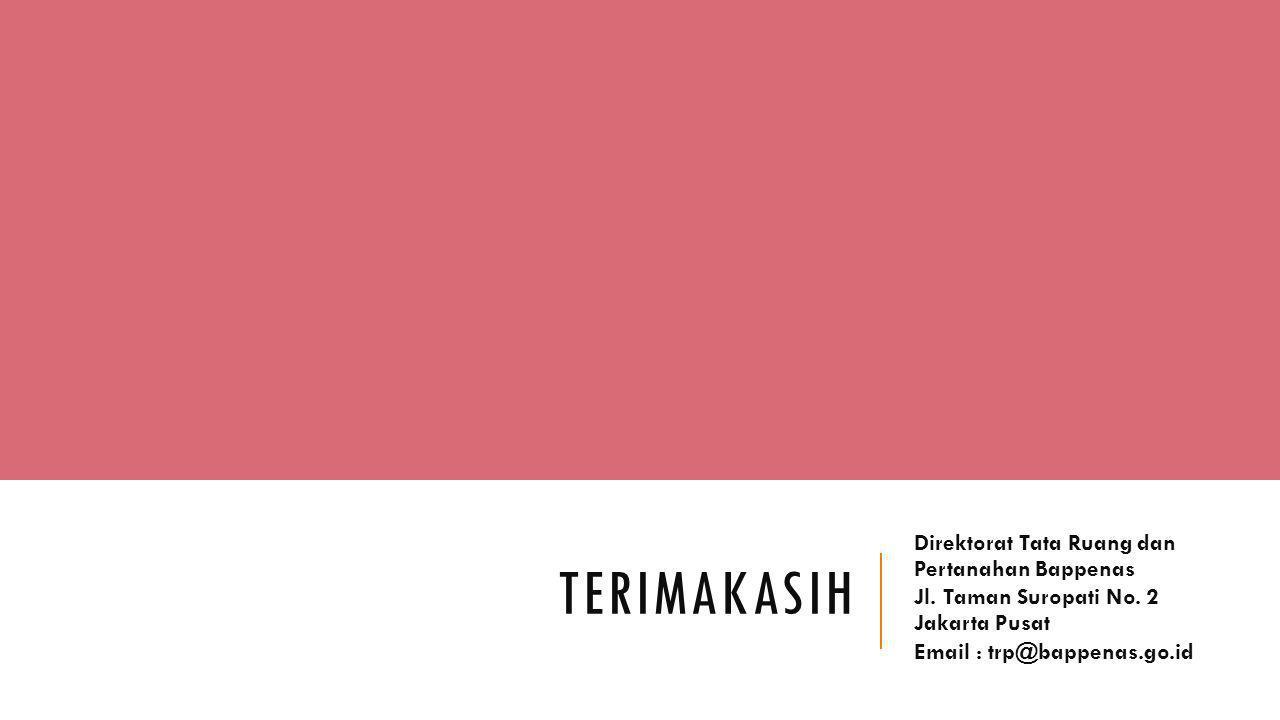 TERIMAKASIH Direktorat Tata Ruang dan Pertanahan Bappenas Jl. Taman Suropati No. 2 Jakarta Pusat Email : trp@bappenas.go.id
