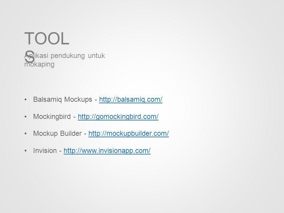TOOL S Aplikasi pendukung untuk mokaping Balsamiq Mockups - http://balsamiq.com/http://balsamiq.com/ Mockingbird - http://gomockingbird.com/http://gomockingbird.com/ Mockup Builder - http://mockupbuilder.com/http://mockupbuilder.com/ Invision - http://www.invisionapp.com/http://www.invisionapp.com/