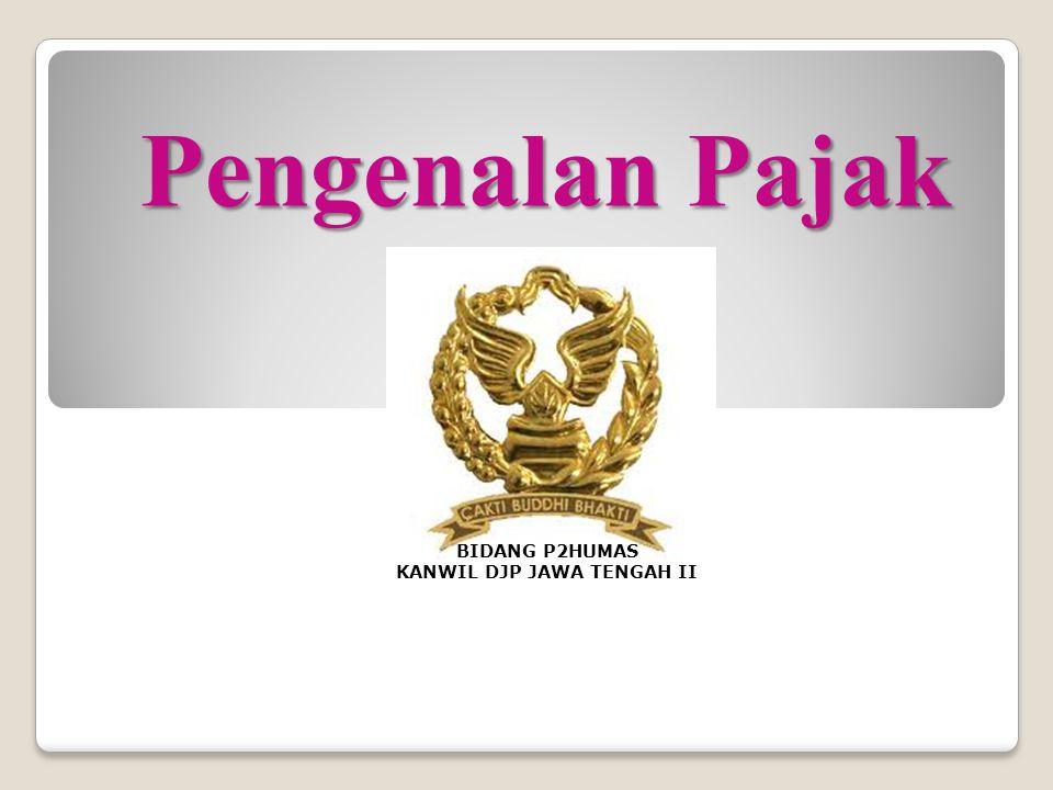 Pengenalan Pajak Surakarta, 6 Januari 2012 BIDANG P2HUMAS KANWIL DJP JAWA TENGAH II