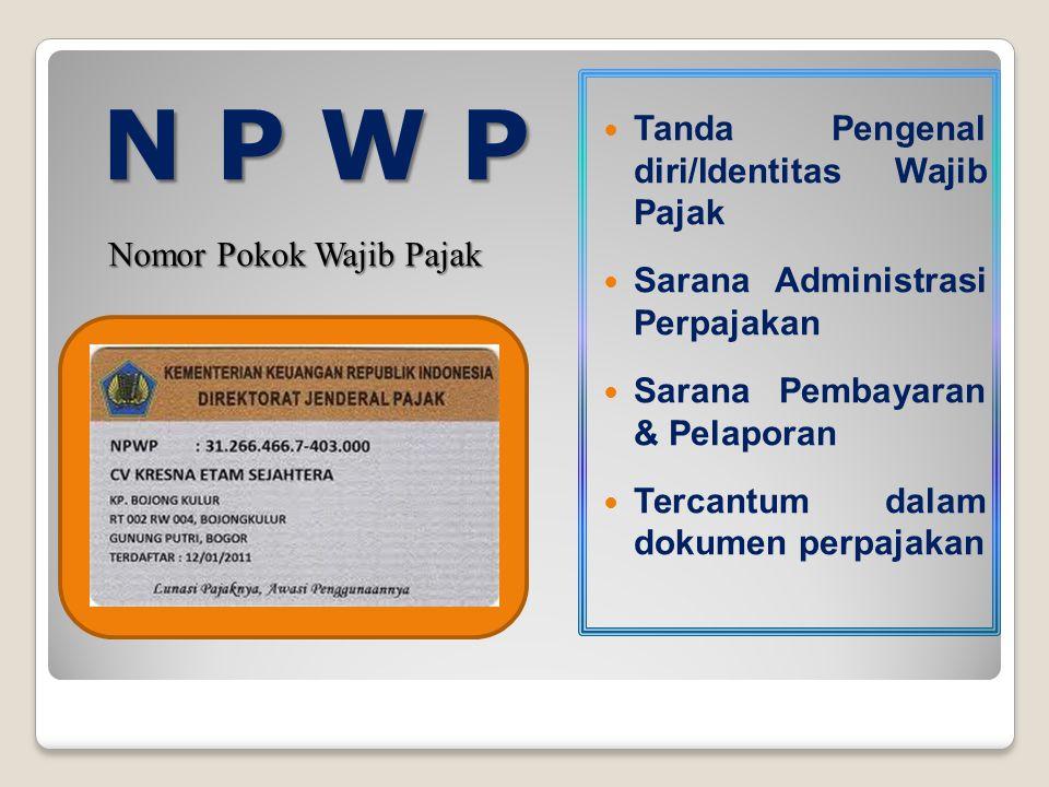Nomor Pokok Wajib Pajak Tanda Pengenal diri/Identitas Wajib Pajak Sarana Administrasi Perpajakan Sarana Pembayaran & Pelaporan Tercantum dalam dokumen perpajakan
