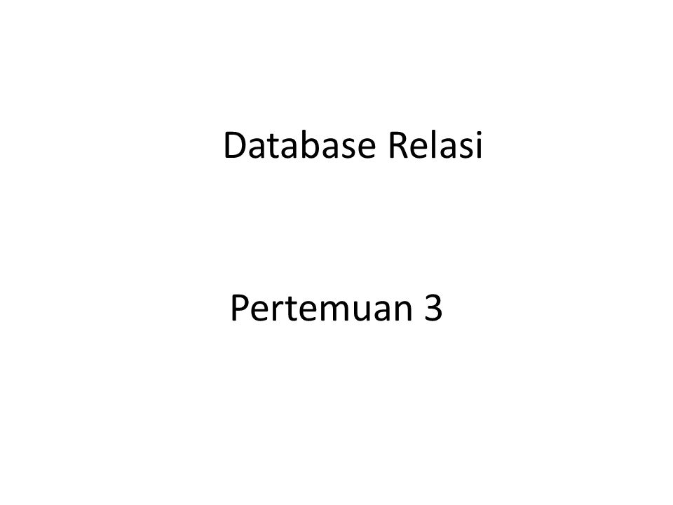 Tingkatan Data Dalam Database Relasi Karakter (Characters) = Merupakan bagian terkecil dalam database, dapat berupa karakter numerik (angka 0 s.d 9), huruf ( A - Z, a - z) ataupun karakter- karakter khusus, seperti *, &.