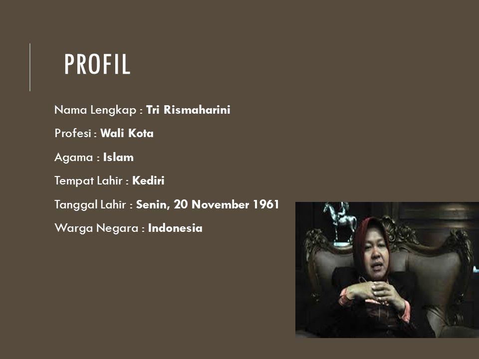 PROFIL Nama Lengkap : Tri Rismaharini Profesi : Wali Kota Agama : Islam Tempat Lahir : Kediri Tanggal Lahir : Senin, 20 November 1961 Warga Negara : I