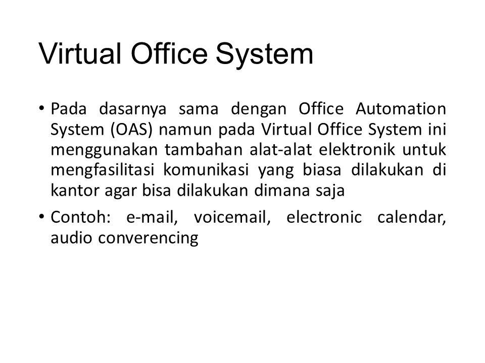 Virtual Office System Pada dasarnya sama dengan Office Automation System (OAS) namun pada Virtual Office System ini menggunakan tambahan alat-alat ele