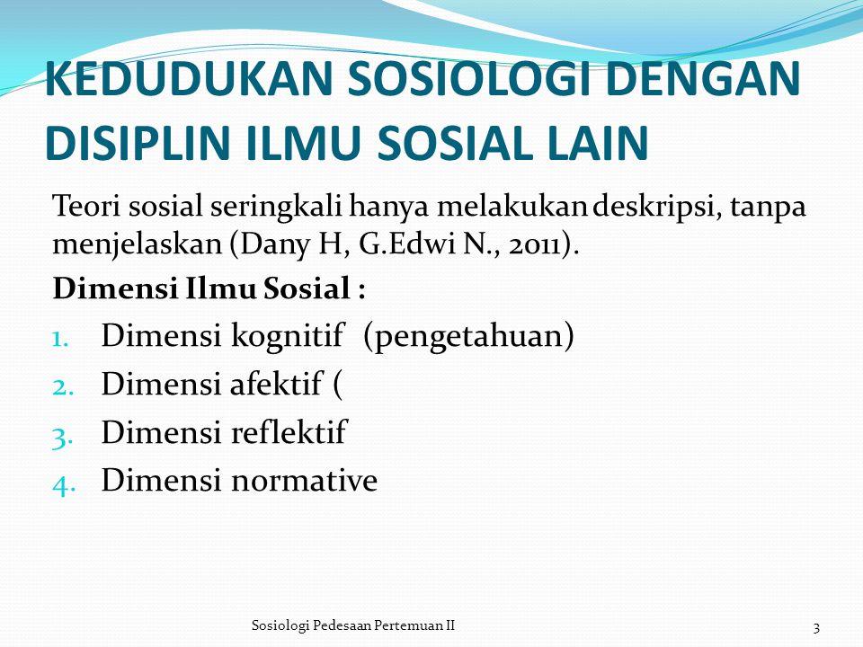 KEDUDUKAN SOSIOLOGI DENGAN DISIPLIN ILMU SOSIAL LAIN Teori sosial seringkali hanya melakukan deskripsi, tanpa menjelaskan (Dany H, G.Edwi N., 2011). D
