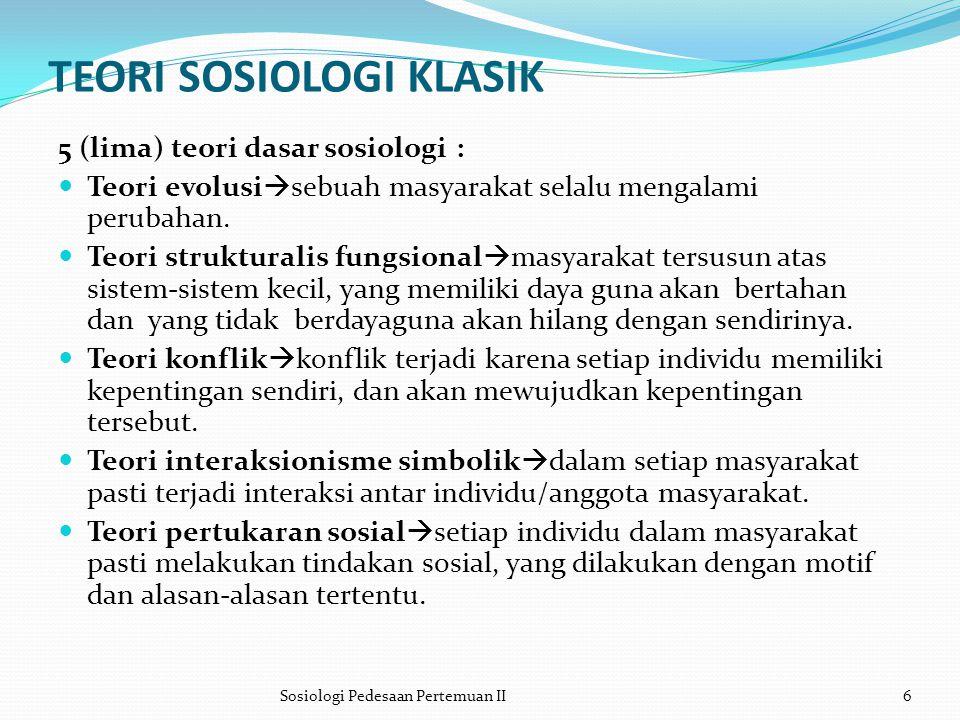 TEORI SOSIOLOGI KLASIK 5 (lima) teori dasar sosiologi : Teori evolusi  sebuah masyarakat selalu mengalami perubahan. Teori strukturalis fungsional 