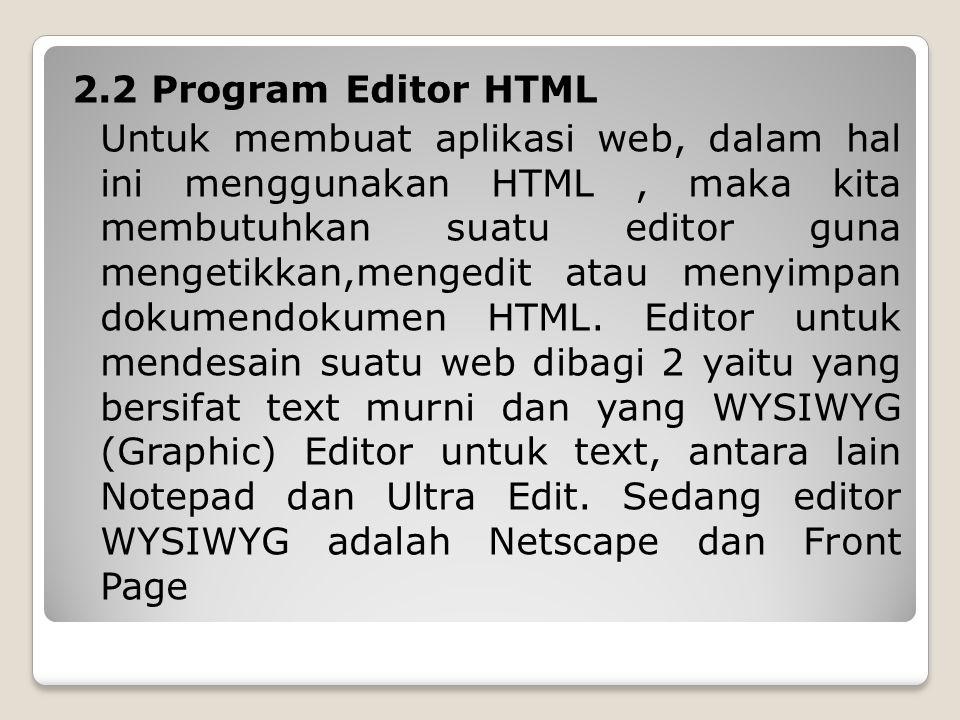 2.2 Program Editor HTML Untuk membuat aplikasi web, dalam hal ini menggunakan HTML, maka kita membutuhkan suatu editor guna mengetikkan,mengedit atau menyimpan dokumendokumen HTML.