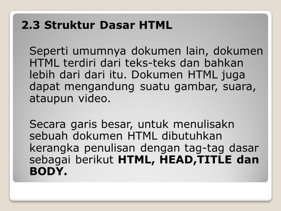 2.3 Struktur Dasar HTML Seperti umumnya dokumen lain, dokumen HTML terdiri dari teks-teks dan bahkan lebih dari dari itu.