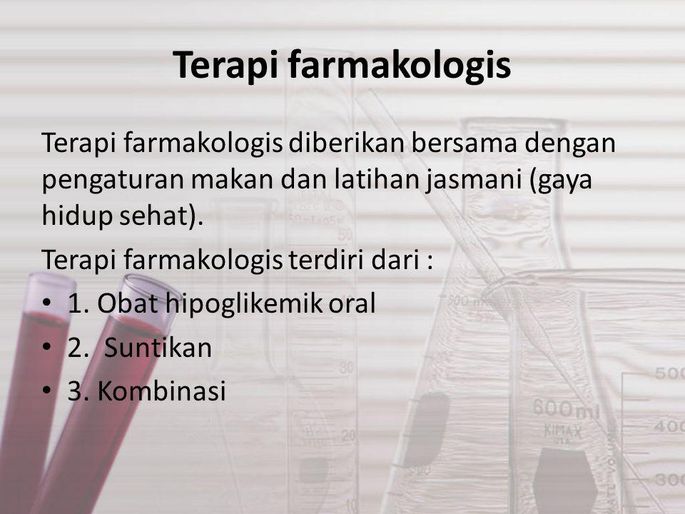 Terapi farmakologis Terapi farmakologis diberikan bersama dengan pengaturan makan dan latihan jasmani (gaya hidup sehat). Terapi farmakologis terdiri