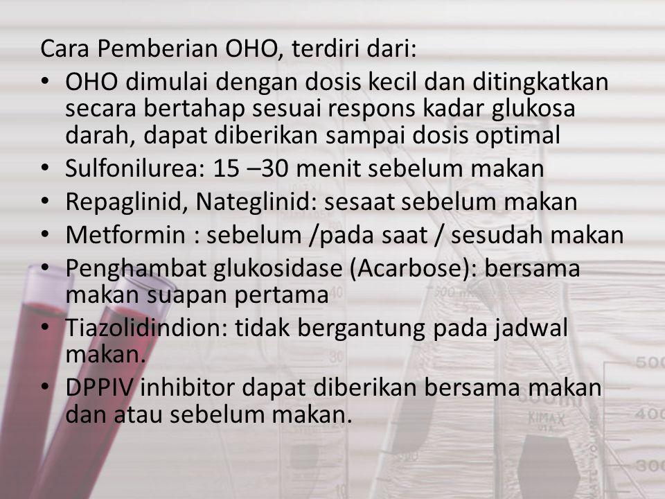 Cara Pemberian OHO, terdiri dari: OHO dimulai dengan dosis kecil dan ditingkatkan secara bertahap sesuai respons kadar glukosa darah, dapat diberikan