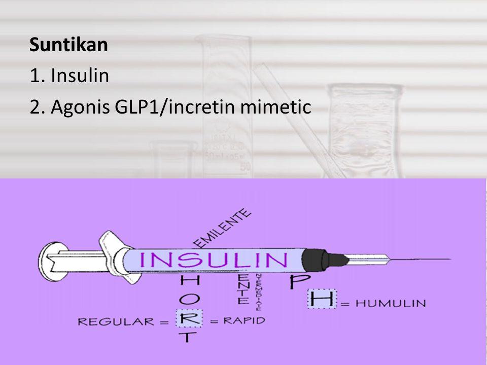 Suntikan 1. Insulin 2. Agonis GLP1/incretin mimetic