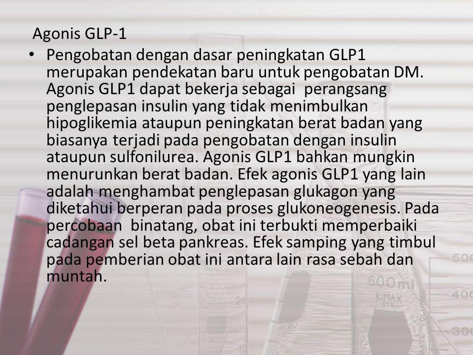 Agonis GLP-1 Pengobatan dengan dasar peningkatan GLP1 merupakan pendekatan baru untuk pengobatan DM. Agonis GLP1 dapat bekerja sebagai perangsang pe