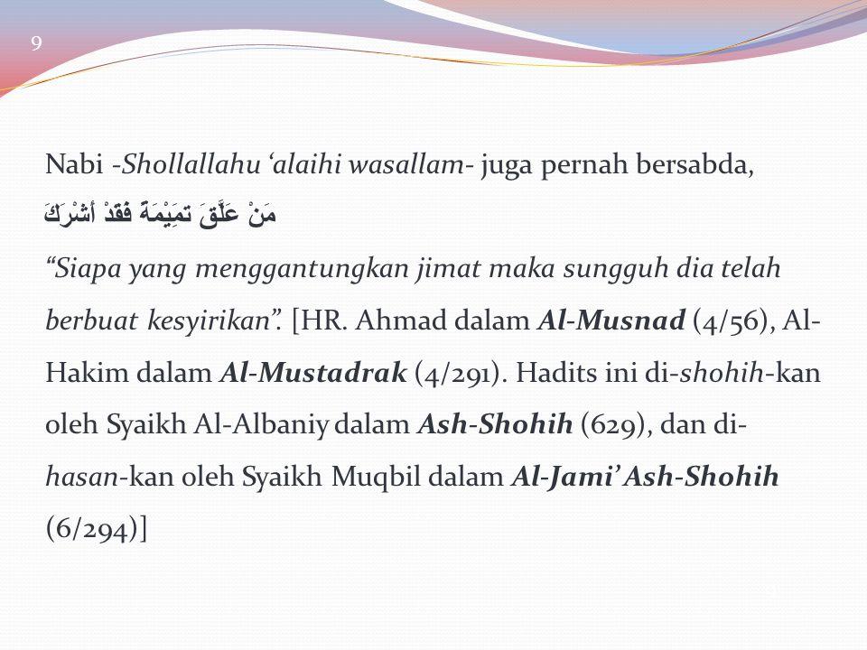 """9 Nabi -Shollallahu 'alaihi wasallam- juga pernah bersabda, مَنْ عَلَّقَ تمَِيْمَةً فَقَدْ أَشْرَكَ """"Siapa yang menggantungkan jimat maka sungguh dia"""